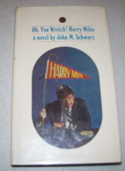 Oh, You Wretch! Harry Miles: A Novel, Schwarz, John M.