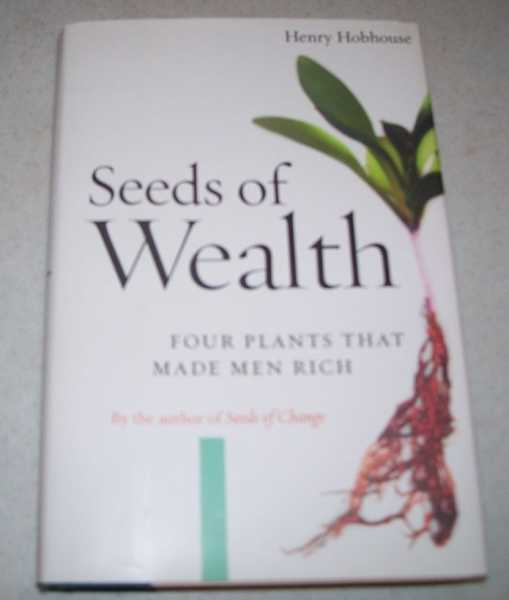 Seeds of Wealth: Four Plants That Made Men Rich, Hobhouse, Henry
