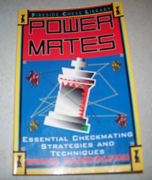 Power Mates: Essential Checkmating Strategies and Techniques (Fireside Chess Library), Pandolfini, Bruce