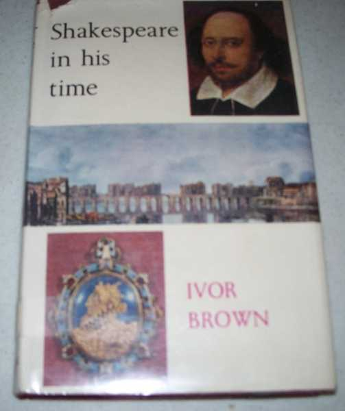 Shakespeare in His Time, Brown, Ivor
