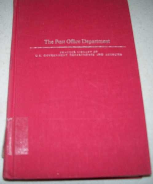 The Post Office Department (Praeger Library of U.S. Government Departments and Agencies No. 10), Cullinan, Gerald