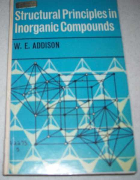 Structural Principles in Inorganic Compounds, Addison, W.E.