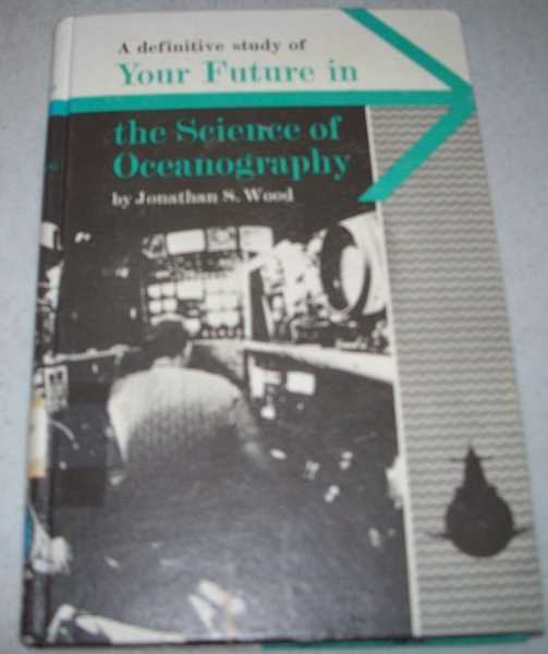 A Definitive Study of Your Future in the Science of Oceanography (Careers in Depth), Wood, Jonathan S.