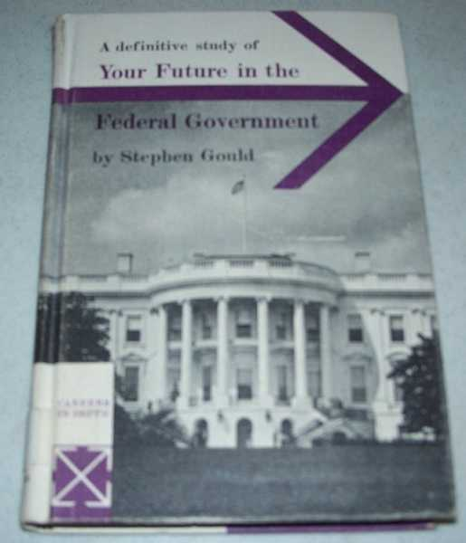 A Definitive Study of Your Future in the Federal Government (Careers in Depth), Gould, Stephen