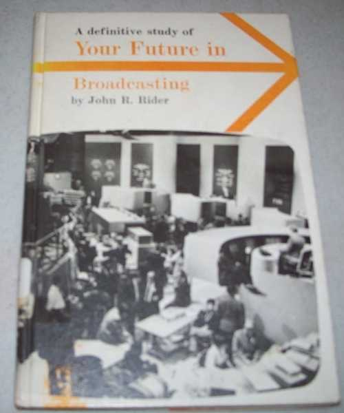 A Definitive Study of Your Future in Broadcasting (Careers in Depth), Rider, John R.