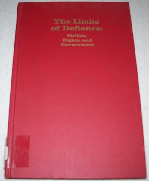 The Limits of Defiance: Strikes, Rights and Government, Liston, Robert A.