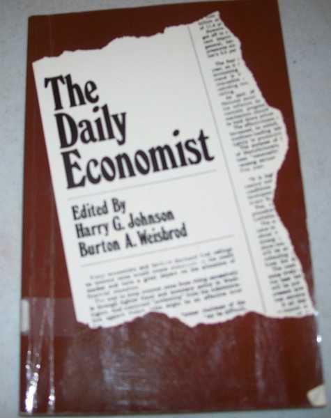 The Daily Economist: A Chronicle of Contemporary Subjects Showing the Scope and Originality of Economic Research and Its Application to Real World Issues, Johnson, Harry G. and Weisbrod, Burton A. (ed.)