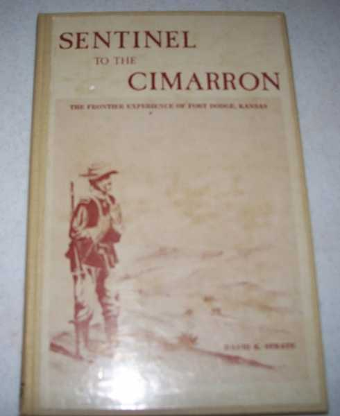 Sentinel to the Cimarron: The Frontier Experience of Fort Dodge, Kansas, Strate, David Kay