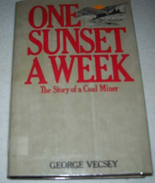 One Sunset a Week: The Story of a Coal Miner, Vecsey, George
