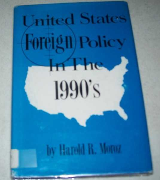 United States Foreign Policy in the 1990's, Moroz, Harold R.