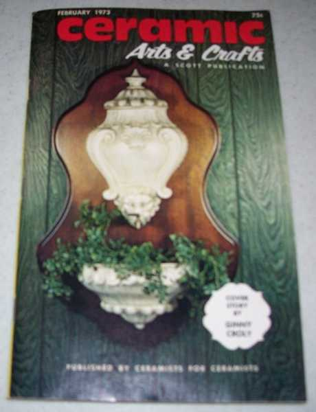 Ceramic Arts and Crafts, February 1973, Volume 18, No. 6 (A Scott Publication), Croly, Ginny; Various