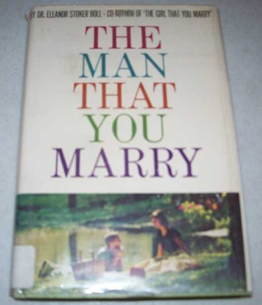 The Man That You Marry: A Book for Young Women about Young Men, Boll, Dr. Eleanor Stoker