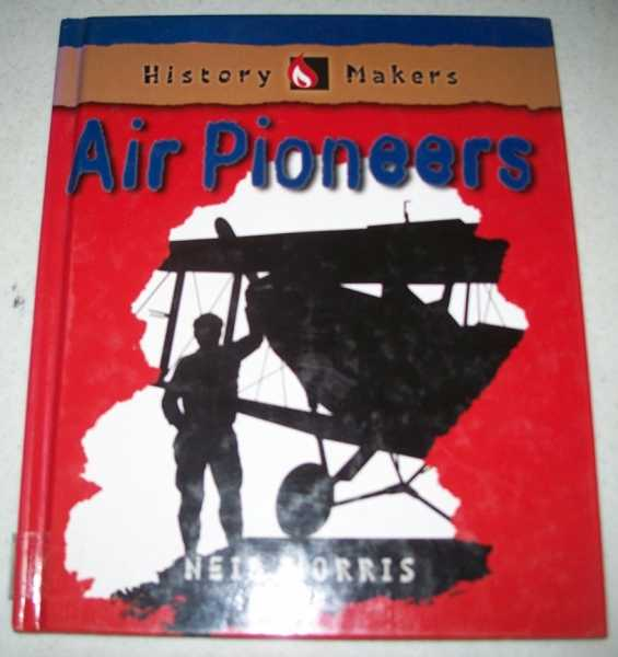 Air Pioneers: History Makers Series, Morris, Neil