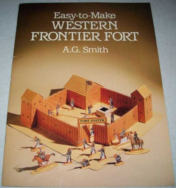 Easy-to-Make Western Frontier Fort, Smith, A.G.