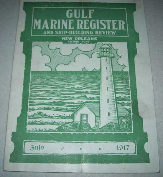 Gulf Marine Register and Shipbuilding Review Volume I, No. 3, July 1917, N/A