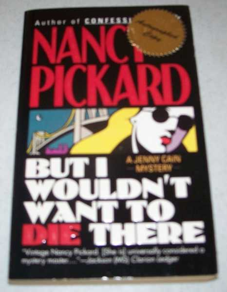 But I Wouldn't Want to Die There: A Jenny Cain Mystery, Pickard, Nancy