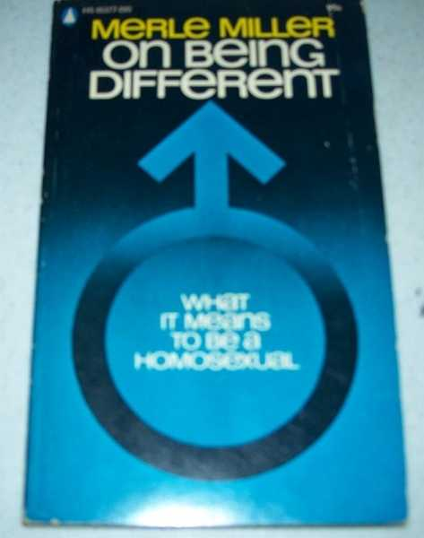 On Being Different: What It Means To Be a Homosexual, Miller, Merle