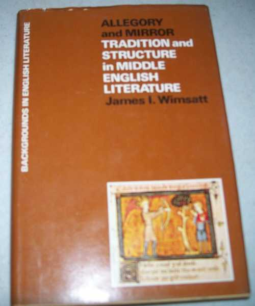 Allegory and Mirror: Tradition and Structure in Middle English Literature (Backgrounds in English Literature), Wimsatt, James I.