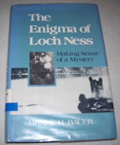 The Enigma of Loch Ness: Making Sense of a Mystery, Bauer, Henry H.