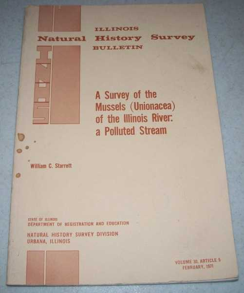 A Survey of the Mussels (Unionacea) of the Illinois River: A Polluted Stream (Illinois Natural History Survey Bulletin February 1971), Starrett, William C.