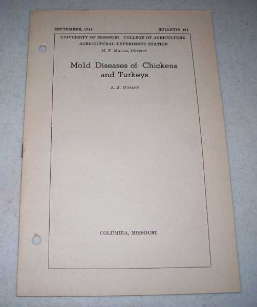Mold Diseases of Chickens and Turkeys (University of Missouri College of Agriculture Bulletin 481), Durant, A.J.