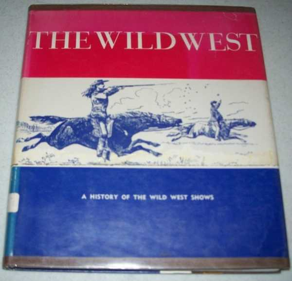 The Wild West: A History of the Wild West Shows, Russell, Don
