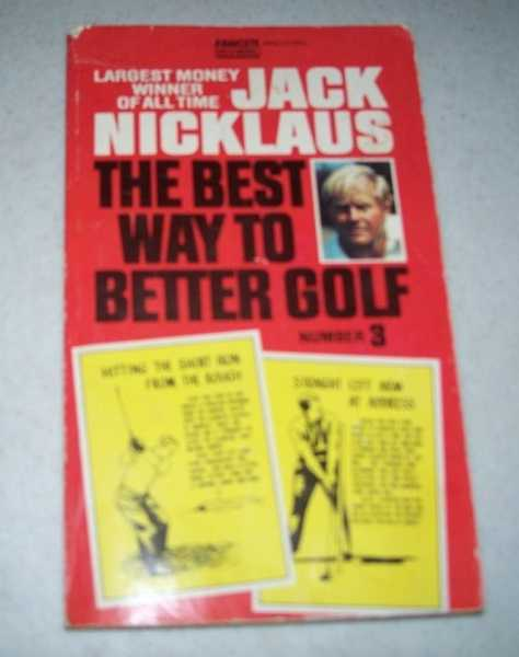 The Best Way to Better Golf Number 3, Nicklaus, Jack