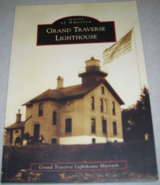 Images of America: Grand Traverse Lighthouse, Various