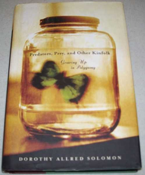 Predators, Prey and Other Kinfolk: Growing Up in Polygamy, Solomon, Dorothy Allred