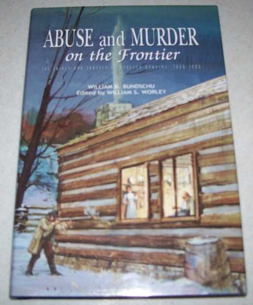 Abuse and Murder on the Frontier: The Trials and Travels of Rebecca Hawkins 1800-1860, Bundschu, William B.; Worley, William S. (ed.)