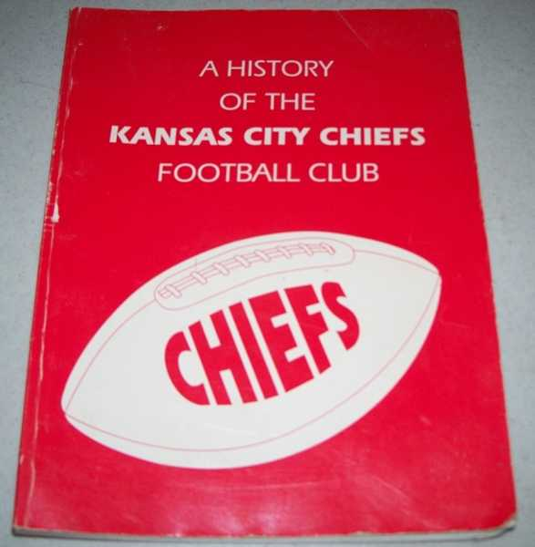 A History of the Kansas City Chiefs Football Club, Moyer, Wade; Althaus, Bill