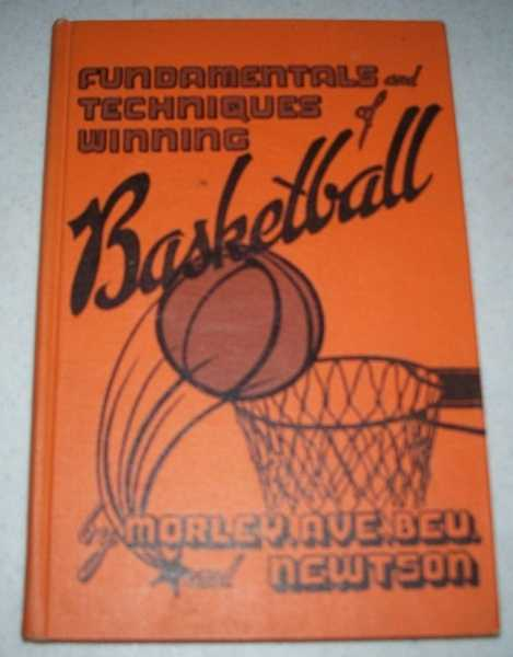 Fundamentals and Techniques for Winning Basketball, Morley, Leroy; Ave, Harold C.; Beu, F.A.; Newtson, Lawrence