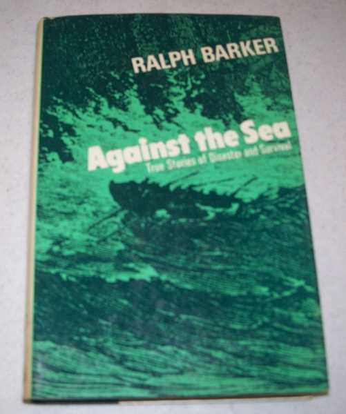Against the Sea: True Stories of Disaster and Survival, Barker, Ralph