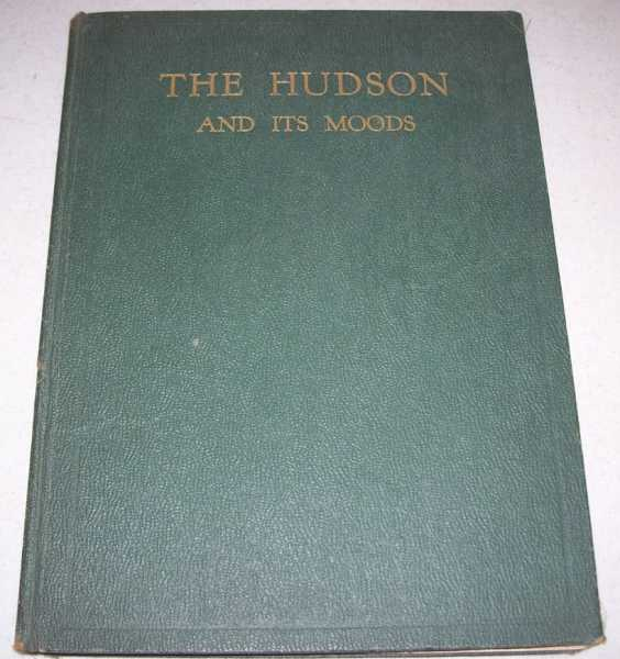 The Hudson and Its Moods: An Idyl of America's Mightiest, Most Beautifully Scenic, Legendary and Historical of Rivers, Springer, Walter Glen