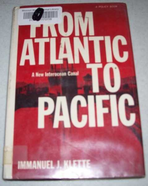 From Atlantic to Pacific: A New Interocean Canal, Klette, Immanuel J.