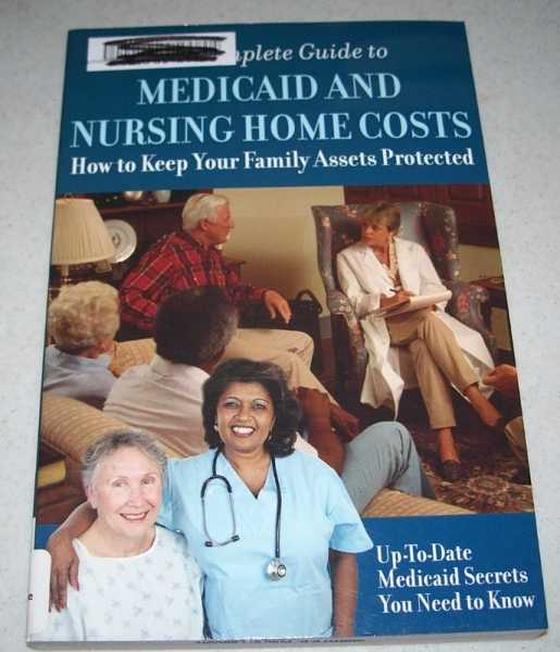 A Complete Guide to Medicaid and Nursing Home Costs, How to Keep Your Family Assets Protected, N/A