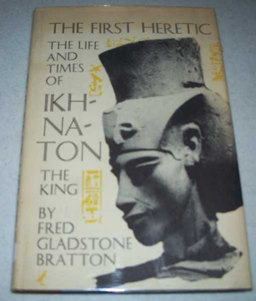 The Life and Times of Ikhnaton the King, Bratton, Fred Gladstone