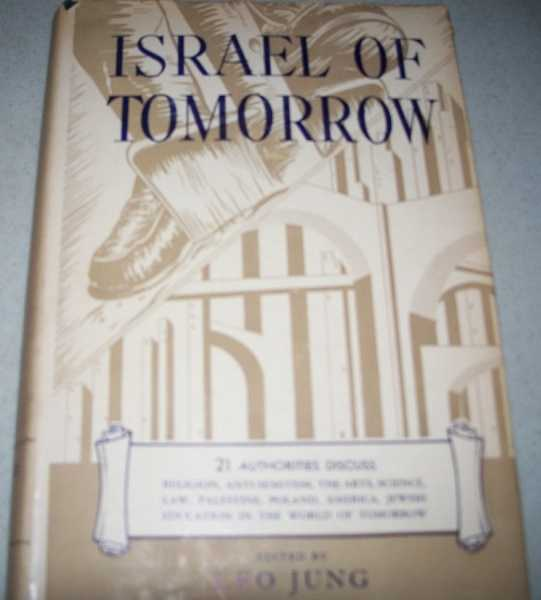 Israel of Tomorrow: 21 Authorities Discuss Religion, Anti-Semitism, the Arts Science, Law, Palestine, Poland, America, Jewish Education in the World of Tomorrow, Jung, Leo (ed.)