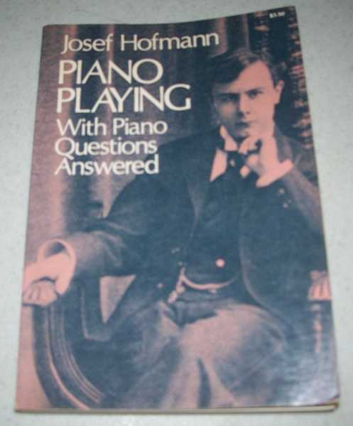 Piano Playing with Piano Questions Answered, Hofmann, Josef
