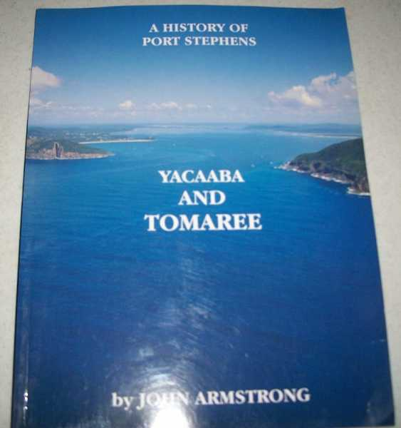A History of Port Stephens: Yacaaba and Tomaree, Armstrong, John