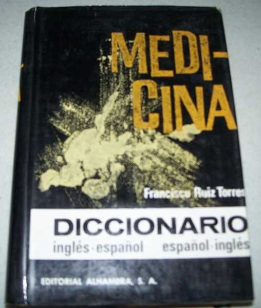 Diccionario Ingles-Espanol y Espanol-Ingles de Medicina (English-Spanish Medical Dictionary), Torres, Francisco Ruiz