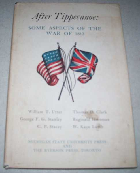 After Tippecanoe: Some Aspects of the War of 1812, Mason, Philip P. (ed.)