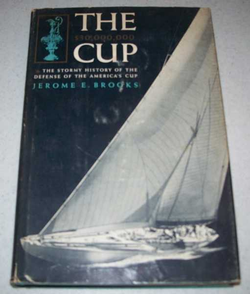 The $30,000,000 Cup: The Stormy History of the Defense of the America's Cup, Brooks, Jerome E.