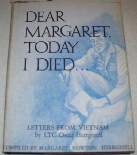 Dear Margaret, Today I Died: Letters from Vietnam by LTC Oscar Herrgesell, Herrgesell, LTC Oscar; Herrgesell, Margaret Rowton (compiled by)