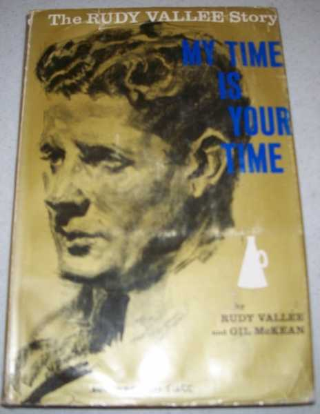 My Time is Your Time: The Rudy Vallee Story, Vallee, Rudy with McKean, Gil