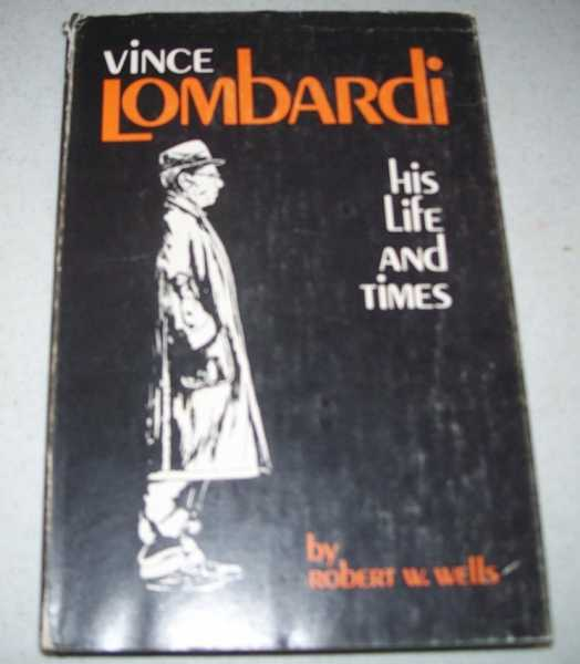 Vince Lombardi: His Life and Times, Wells, Robert W.
