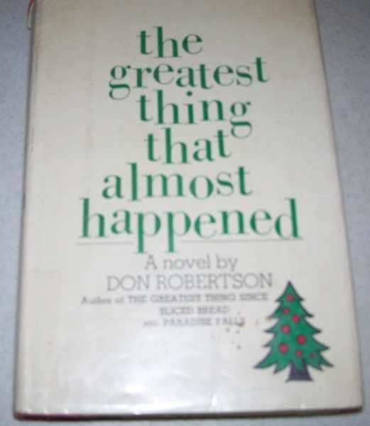 The Greatest Thing That Almost Happened: A Novel, Robertson, Don