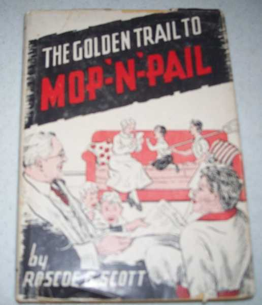 The Golden Trail to Mop-n-Pail, Scott, Roscoe G.