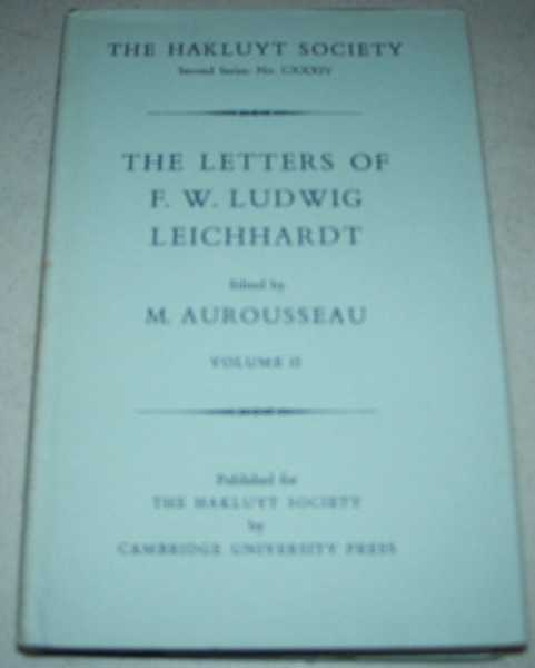 The Letters of F.W. Ludwig Leichhardt Volume III (The Hakluyt Society Second Series No. CXXXIV), Leichhardt, F.W. Ludwig; Aurousseau, M. (ed.)