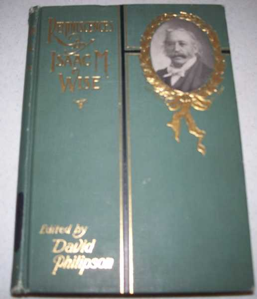 Reminiscences by Isaac M. Wise, Wise, Isaac M.; Philipson, David